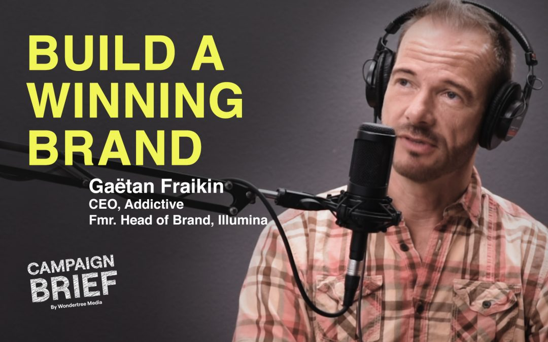 Develop a Winning Brand with Gaëtan Fraikin from Addictive, Illumina, and Roche