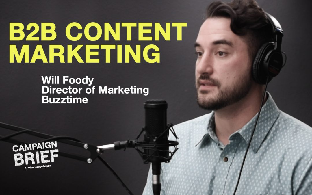 B2B Marketing, Potatoes, and Content with Will Foody, Director of Marketing at Buzztime