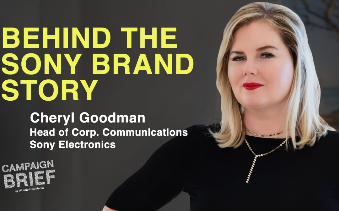 Revitalizing the Sony Brand with Cheryl Goodman, Head of Corp. Communications at Sony Electronics