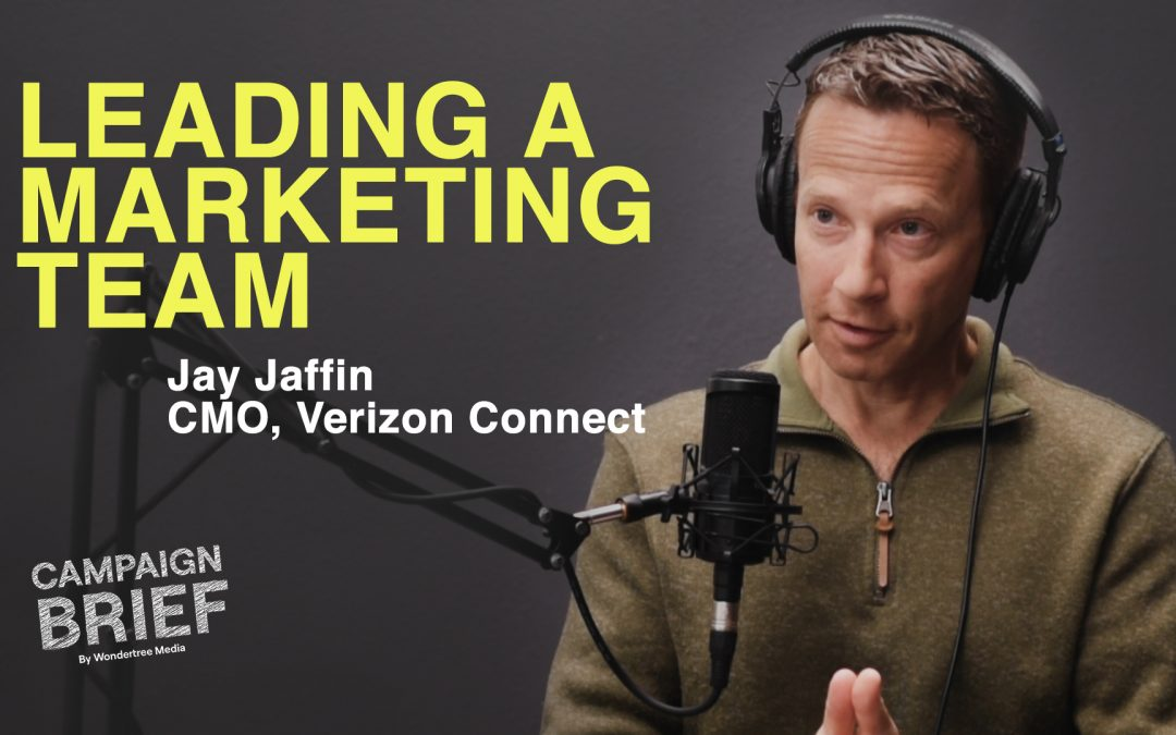 Growing and Leading A Marketing Team with Jay Jaffin, CMO at Verizon Connect